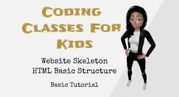 Coding Classes For Kids – Website Skeleton – HTML Basic Structure – Basic Tutorial