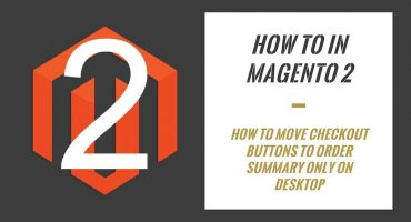 How To In Magento 2 – How To Move Checkout Buttons To Order Summary Only On Desktop