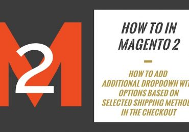 How To In Magento 2 – How To Add Additional Dropdown With Options Based On Selected Shipping Methods In The Checkout