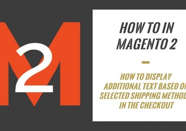 How To In Magento 2 – How To Display Additional Text Based On Selected Shipping Methods In The Checkout
