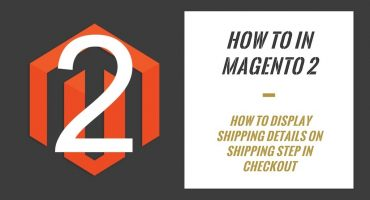 How To In Magento 2 – How To Display Shipping Details On Shipping Step In Checkout