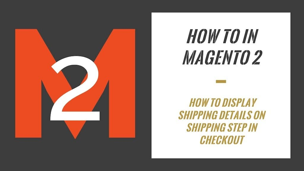 How To In Magento 2 How To Display Shipping Details On Shipping Step In Checkout
