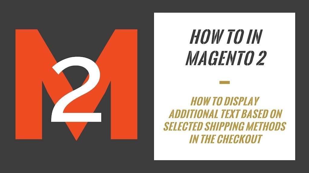 How To In Magento 2 – How To Display Additional Text Based On Selected Shipping Methods
