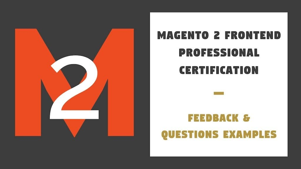 Magento 2 Front End Professional Certification – Feedback Questions Examples