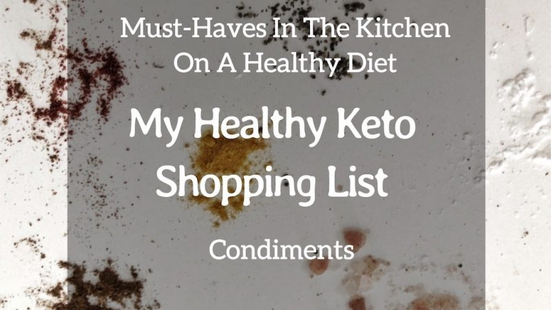 Must-Haves In My Kitchen On A Healthy Diet – My Healthy Keto Shopping List – Condiments