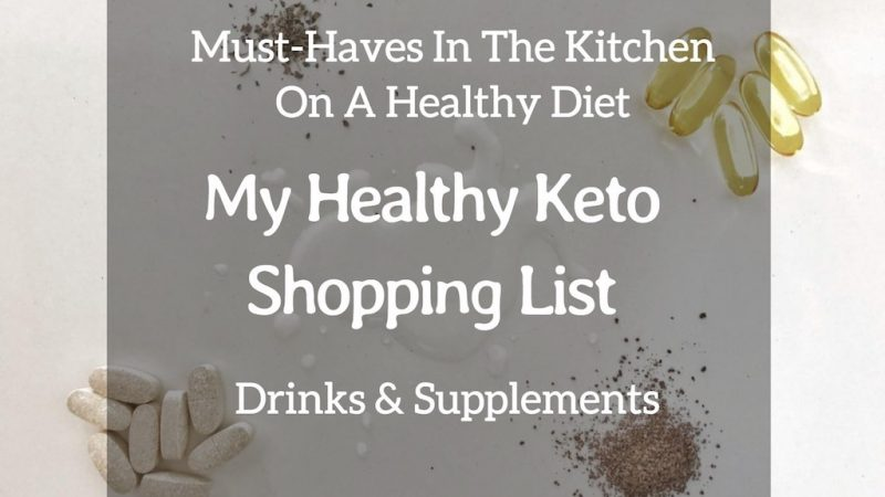 Must-Haves In My Kitchen On A Healthy Diet – My Healthy Keto Shopping List – Drinks And Supplements