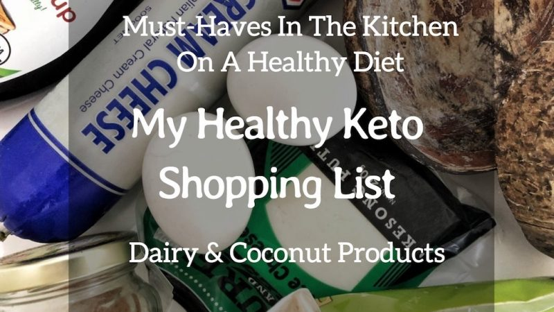 Must-Haves In The Kitchen On A Healthy Diet – My Healthy Keto Shopping List – Dairy And Coconut Products