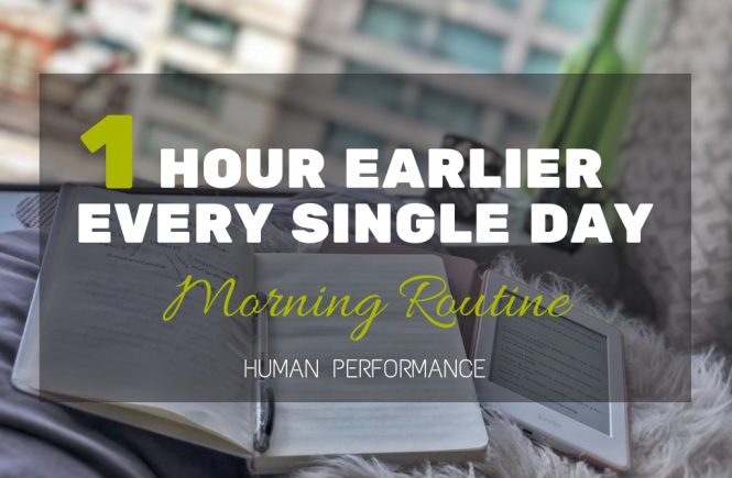1 hour Earlier Morning Routine Human Performace