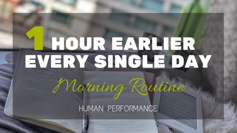 1 Hour Earlier Every Single Day – Morning Routine – Human Performance