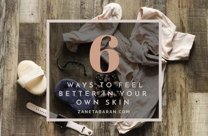 6 Ways To Feel Better In Your Own Skin Appearance