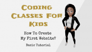 Coding Classes For Kids - How To Create My First Website? - Basic Tutorial