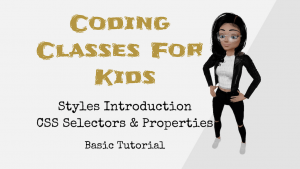 Coding Classes For Kids - Styles Introduction - CSS Selectors & Properties - Basic Tutorial