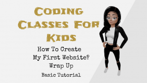 Coding Classes For Kids - How To Create My First Website? - Wrap Up