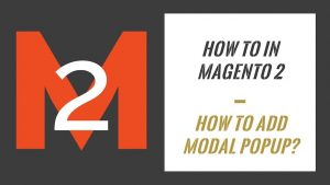 How To In Magento 2 – How To Add Modal PopUp?
